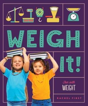 Weigh it! : fun with weight - Rachel First