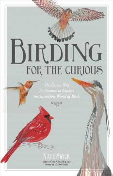 Birding for the Curious : The Easiest Way for Anyone to Explore the Incredible World of Birds - Nate Swick