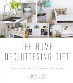 The home decluttering diet : organize your way to a clean and lean house - Jennifer Lifford