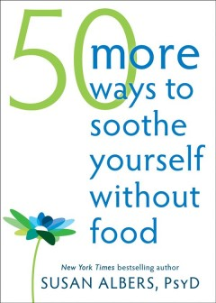 50 more ways to soothe yourself without food - Susan Albers