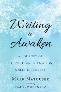 Writing to Awaken : A Journey of Truth, Transformation, & Self-Discovery - Mark; Borysenko Matousek