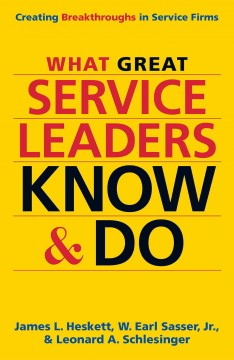 What great service leaders know and do : creating breakthroughs in service firms - James L Heskett