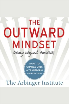 The outward mindset : seeing beyond ourselves