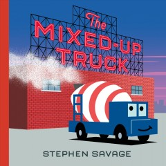 The mixed-up truck - Stephen Savage