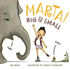 Marta! big & small  / Jen Arena ; illustrated by Angela Dominguez - Jen Arena