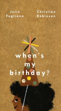 When's my birthday?  / Julie Fogliano ; Christian Robinson - Julie Fogliano