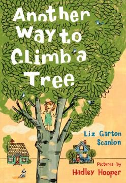 Another Way to Climb a Tree - Liz Garton; Hooper Scanlon