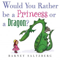 Would you rather be a princess or a dragon? - Barney Saltzberg