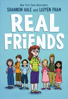 Real friends  / Shannon Hale ; artwork by LeUyen Pham ; color by Jane Poole - Shannon Hale