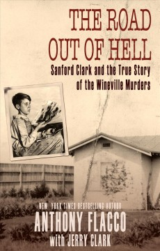 The road out of hell sanford clark and the true story of the wineville murders. - Anthony Flacco