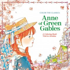 Color the classics : Anne of Green Gables : a coloring book visit to Avonlea - L. M. (Lucy Maud) Montgomery