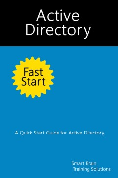 Active directory fast start : a quick start guide for active directory - author Smart Brain Training Solutions