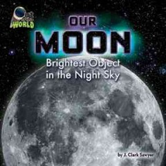 Our moon : brightest object in the night sky - J Clark Sawyer
