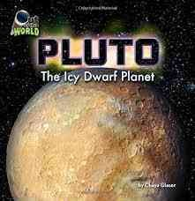 Pluto : the icy dwarf planet - Chaya Glaser