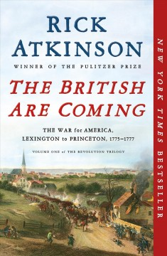 The British are coming : the war for America, Lexington to Princeton, 1775-1777 - Rick Atkinson