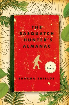 Sasquatch Hunter's Almanac - Sharma Shields