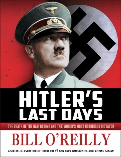 Hitler's last days : the death of the Nazi regime and the world's most notorious dictator - Bill O'Reilly