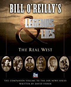 Bill O'Reilly's Legends & lies : the real West - David Fisher