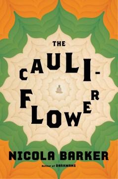 The cauliflower : a novel - Nicola Barker