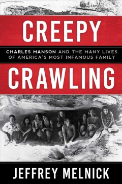 Creepy crawling : Charles Manson and the many lives of America's most infamous family - Jeffrey Paul Melnick