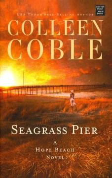 Seagrass Pier : A Hope Beach Novel - Colleen Coble