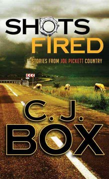 Shots Fired : Stories from Joe Pickett Country - C. J Box
