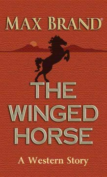 The winged horse : a western story - Max Brand
