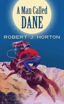 A man called Dane : a western story - Robert J Horton