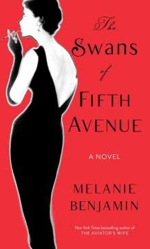 The Swans of Fifth Avenue - Melanie Benjamin