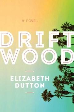 Driftwood - Elizabeth Dutton