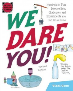 We Dare You! : Hundreds of Fun Science Bets, Challenges, and Experiments You Can Do at Home - Vicki/ Darling Cobb