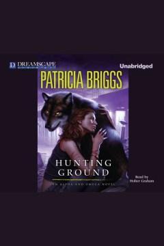 Hunting ground : Alpha and Omega Series, Book 2. Patricia Briggs. - Patricia Briggs
