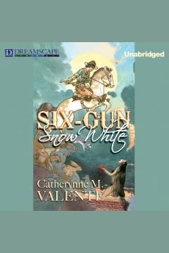 Six-gun snow white. Catherynne M Valente. - Catherynne M Valente