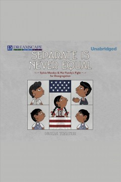 Separate is never equal : Sylvia Mendez and Her Family's Fight for Desegregation. Duncan Tonatiuh. - Duncan Tonatiuh