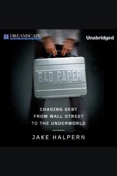 Bad paper : Chasing Debt from Wall Street to the Underworld. Jake Halpern. - Jake Halpern
