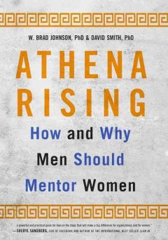 Athena Rising : How and Why Men Should Mentor Women - W. Brad; Smith Johnson