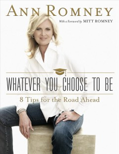 Whatever You Choose to Be : Eight Tips for the Road Ahead - Ann; Romney Romney