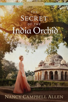 Secret of the India Orchid - Nancy Campbell Allen