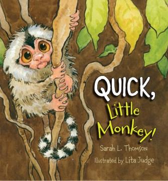 Quick, little monkey! - Sarah L Thomson