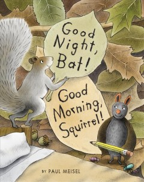Good night, bat! Good morning, squirrel! - Paul Meisel