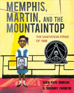 Memphis, Martin, and the mountaintop : the sanitation strike of 1968 - Alice Faye Duncan