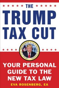 Thumbnail The Trump tax cut : your personal guide to the new tax law / Eva Rosenberg, EA - Eva Rosenberg
