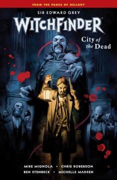 Sir Edward Grey, Witchfinder. Volume 4, City of the dead - Michael author Mignola