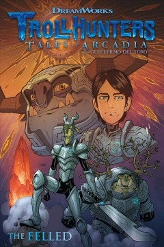 Trollhunters : tales of Arcadia, from Guillermo del Toro. The felled. - Richard Ashley Hamilton