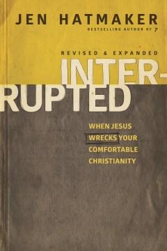 Interrupted : when Jesus wrecks your comfortable Christianity - Jen Hatmaker