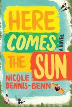 Here comes the sun : a novel / Nicole Dennis-Benn - Nicole Dennis-Benn