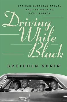 Driving While Black : African American Travel and the Road to Civil Rights - Gretchen Sorin