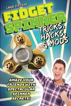 Fidget Spinner Tricks, Hacks & Mods : Amaze Your Friends with Spectacular Spinner Secrets! - Cara J Stevens