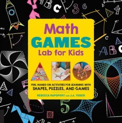 Math Lab for Kids : Fun, Hands-On Activities for Learning With Shapes, Puzzles, and Games - Rebecca; Yoder Rapoport