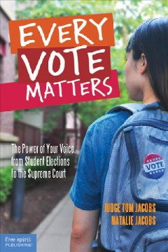 Every vote matters : the power of your voice, from student elections to the Supreme Court / by Tom Jacobs and Natalie Jacobs - Thomas A..author Jacobs